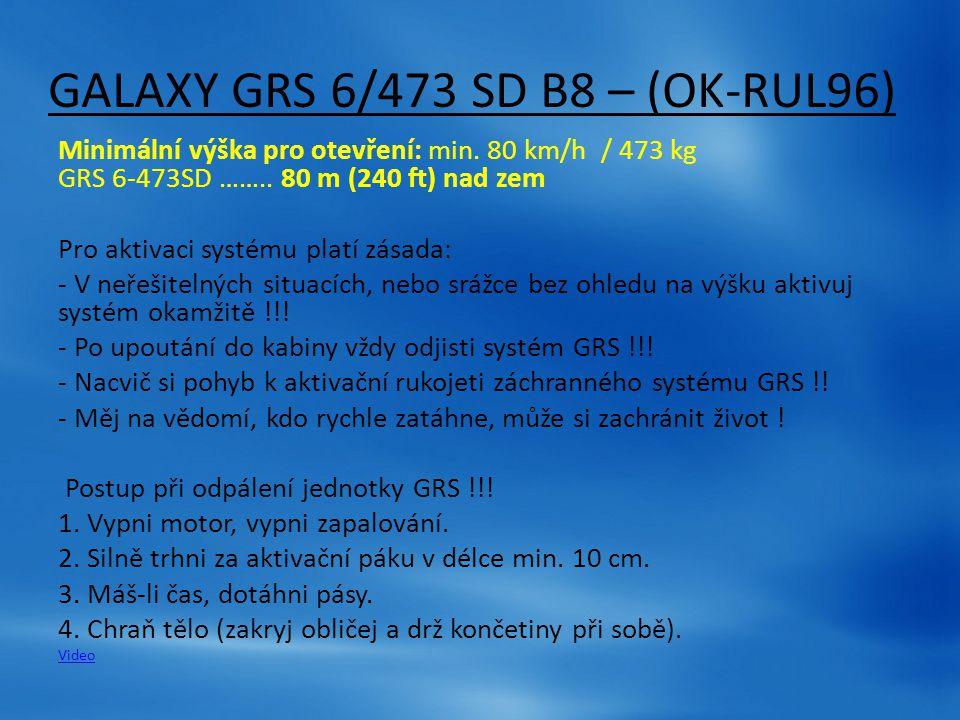 GALAXY GRS 6/473 SD B8 – (OK-RUL96) Minimální výška pro otevření: min. 80 km/h / 473 kg GRS 6-473SD …….. 80 m (240 ft) nad zem Pro aktivaci systému pl