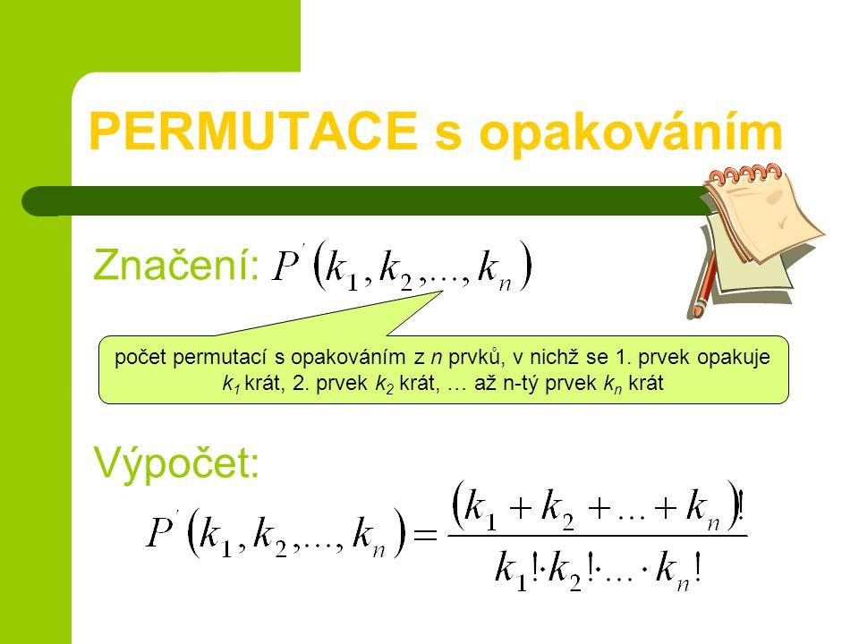 PERMUTACE s opakováním Značení: Výpočet: počet permutací s opakováním z n prvků, v nichž se 1.