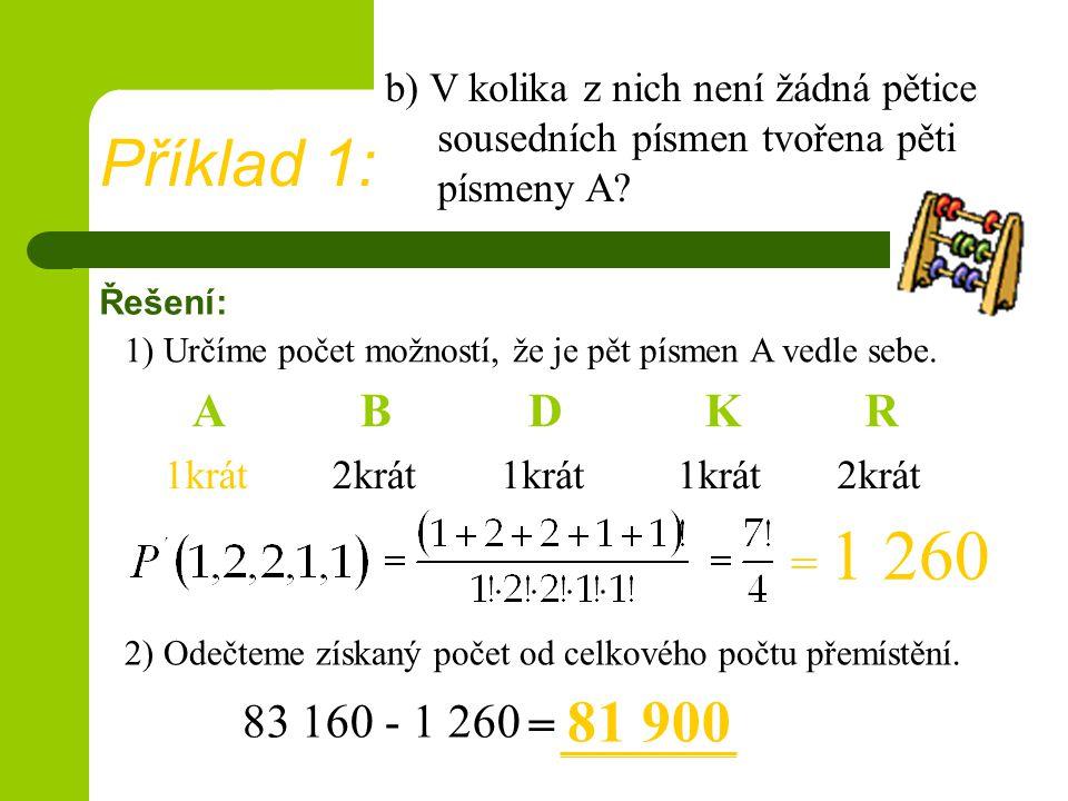 Řešení: = 1 260 b) V kolika z nich není žádná pětice sousedních písmen tvořena pěti písmeny A.