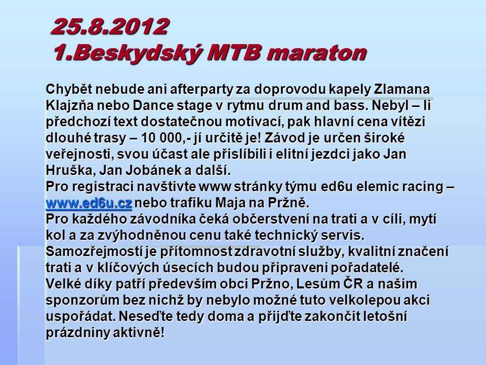 25.8.2012 1.Beskydský MTB maraton Chybět nebude ani afterparty za doprovodu kapely Zlamana Klajzňa nebo Dance stage v rytmu drum and bass.