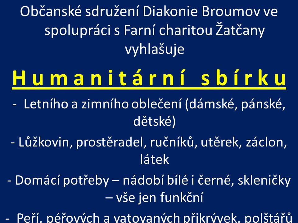 Občanské sdružení Diakonie Broumov ve spolupráci s Farní charitou Žatčany vyhlašuje H u m a n i t á r n í s b í r k u -Letního a zimního oblečení (dám