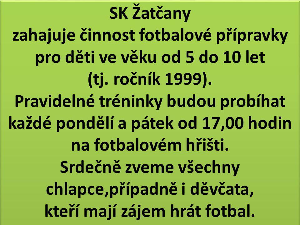 SK Žatčany zahajuje činnost fotbalové přípravky pro děti ve věku od 5 do 10 let (tj. ročník 1999). Pravidelné tréninky budou probíhat každé pondělí a