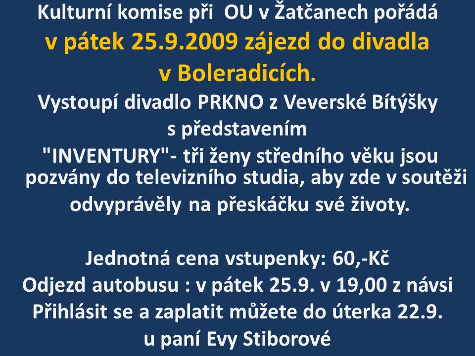 Kulturní komise při OU v Žatčanech pořádá v pátek 25.9.2009 zájezd do divadla v Boleradicích. Vystoupí divadlo PRKNO z Veverské Bítýšky s představením