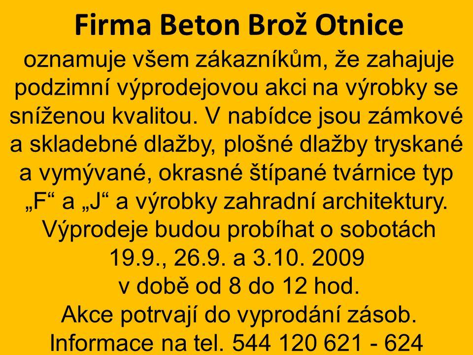 Firma Beton Brož Otnice oznamuje všem zákazníkům, že zahajuje podzimní výprodejovou akci na výrobky se sníženou kvalitou. V nabídce jsou zámkové a skl