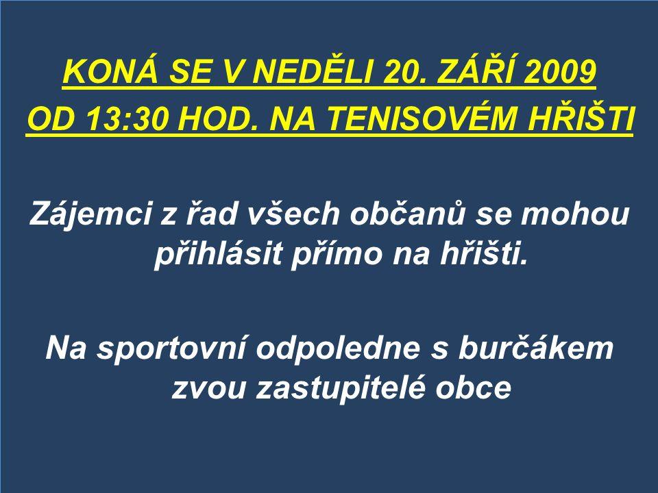 KONÁ SE V NEDĚLI 20. ZÁŘÍ 2009 OD 13:30 HOD. NA TENISOVÉM HŘIŠTI Zájemci z řad všech občanů se mohou přihlásit přímo na hřišti. Na sportovní odpoledne