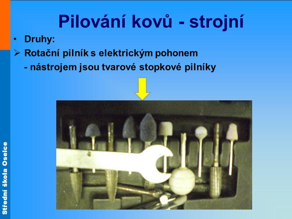 Střední škola Oselce Pilování kovů - strojní Druhy:  Rotační pilník s elektrickým pohonem - nástrojem jsou tvarové stopkové pilníky