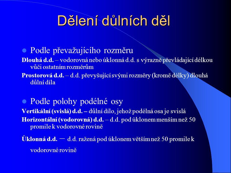 Podle převažujícího rozměru Dlouhá d.d. – vodorovná nebo úklonná d.d. s výrazně převládající délkou vůči ostatním rozměrům Prostorová d.d. – d.d. přev