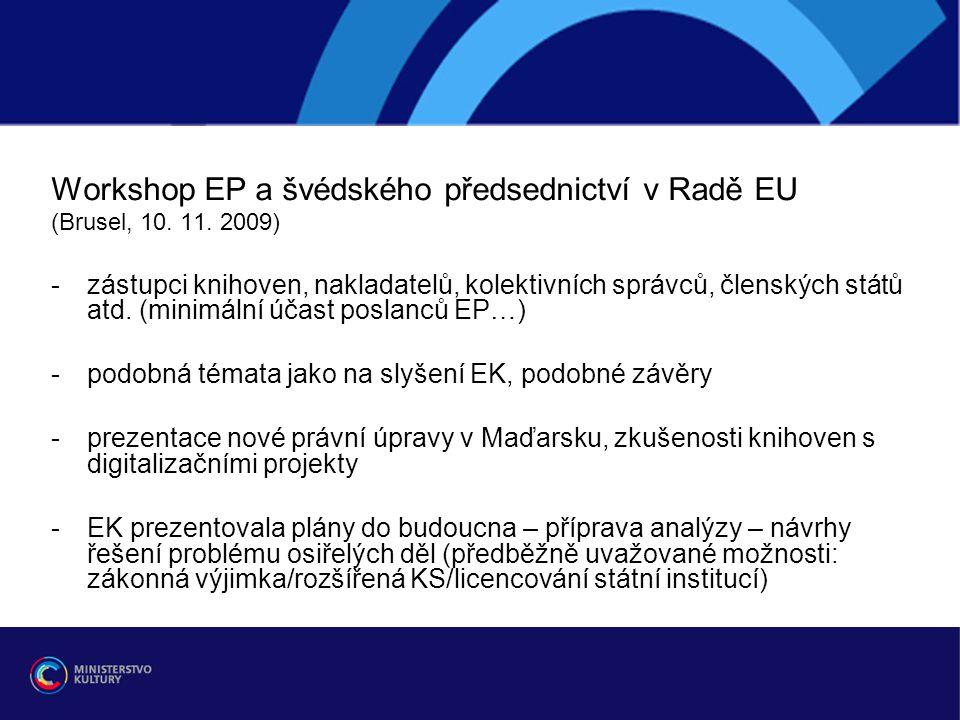 Workshop EP a švédského předsednictví v Radě EU (Brusel, 10. 11. 2009) -zástupci knihoven, nakladatelů, kolektivních správců, členských států atd. (mi