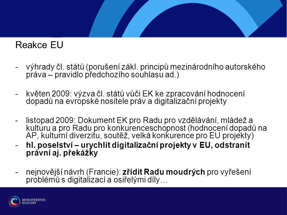 Reakce EU -výhrady čl. států (porušení zákl. principů mezinárodního autorského práva – pravidlo předchozího souhlasu ad.) -květen 2009: výzva čl. stát