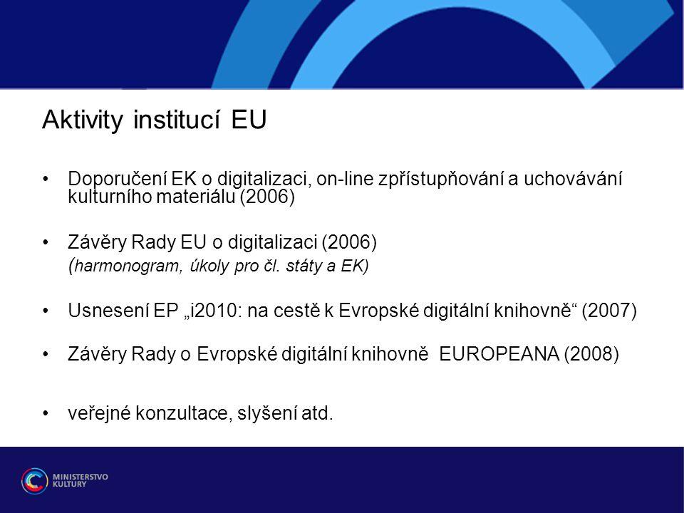 Aktivity institucí EU Doporučení EK o digitalizaci, on-line zpřístupňování a uchovávání kulturního materiálu (2006) Závěry Rady EU o digitalizaci (2006) ( harmonogram, úkoly pro čl.