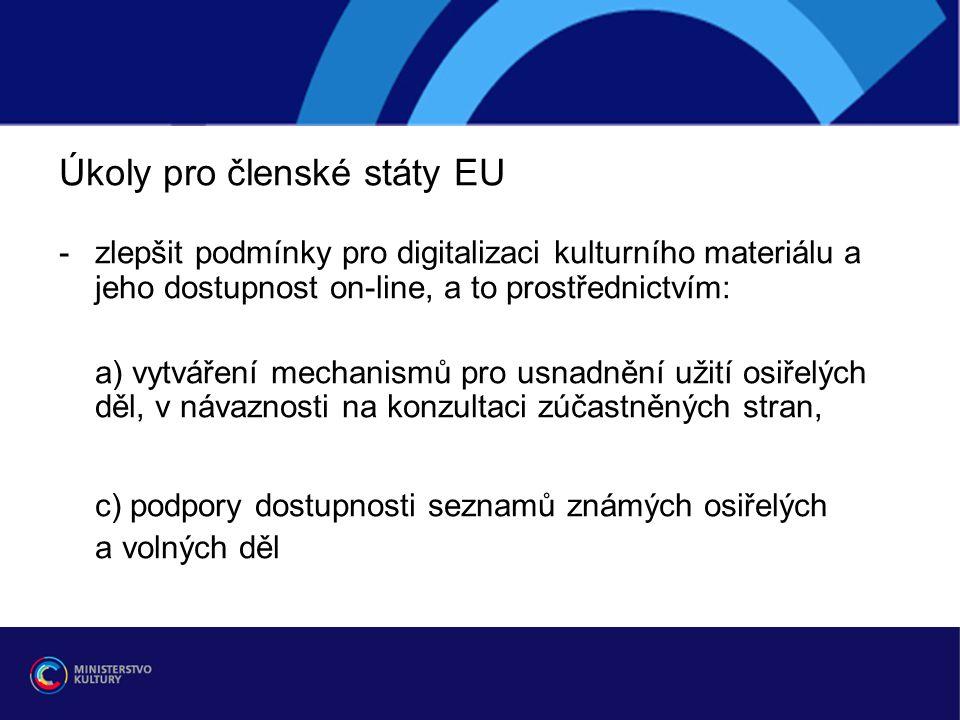 Úkoly pro členské státy EU -zlepšit podmínky pro digitalizaci kulturního materiálu a jeho dostupnost on-line, a to prostřednictvím: a) vytváření mechanismů pro usnadnění užití osiřelých děl, v návaznosti na konzultaci zúčastněných stran, c) podpory dostupnosti seznamů známých osiřelých a volných děl