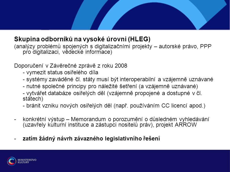 Skupina odborníků na vysoké úrovni (HLEG) (analýzy problémů spojených s digitalizačními projekty – autorské právo, PPP pro digitalizaci, vědecké informace) Doporučení v Závěrečné zprávě z roku 2008 - vymezit status osiřelého díla - systémy zaváděné čl.