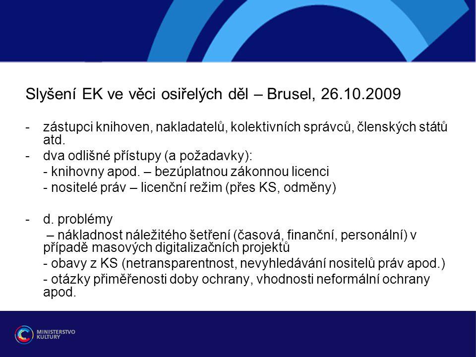 Slyšení EK ve věci osiřelých děl – Brusel, 26.10.2009 -zástupci knihoven, nakladatelů, kolektivních správců, členských států atd. -dva odlišné přístup