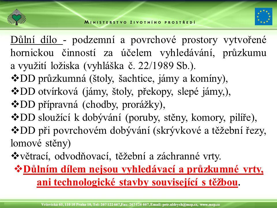 Vršovická 65, 110 10 Praha 10, Tel: 267 122 667,Fax: 267 126 667, Email: petr.uldrych@mzp.cz, www.mzp.cz Důlní dílo - podzemní a povrchové prostory vytvořené hornickou činností za účelem vyhledávání, průzkumu a využití ložiska (vyhláška č.