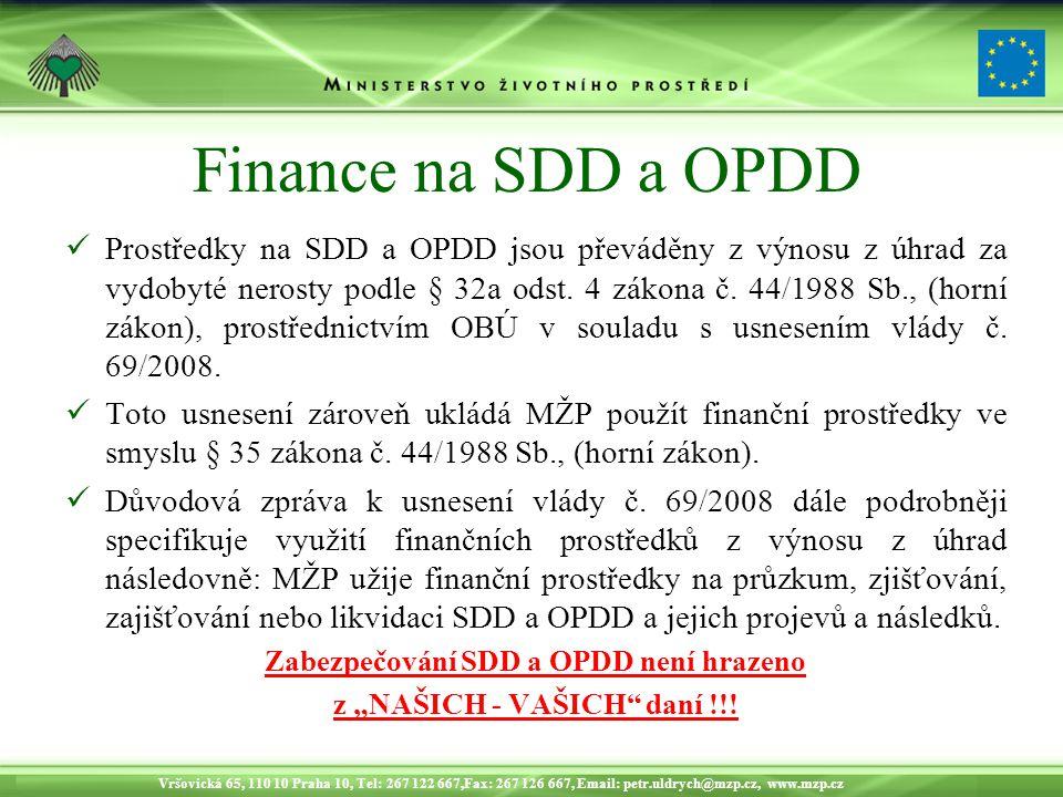 Vršovická 65, 110 10 Praha 10, Tel: 267 122 667,Fax: 267 126 667, Email: petr.uldrych@mzp.cz, www.mzp.cz Finance na SDD a OPDD Prostředky na SDD a OPDD jsou převáděny z výnosu z úhrad za vydobyté nerosty podle § 32a odst.