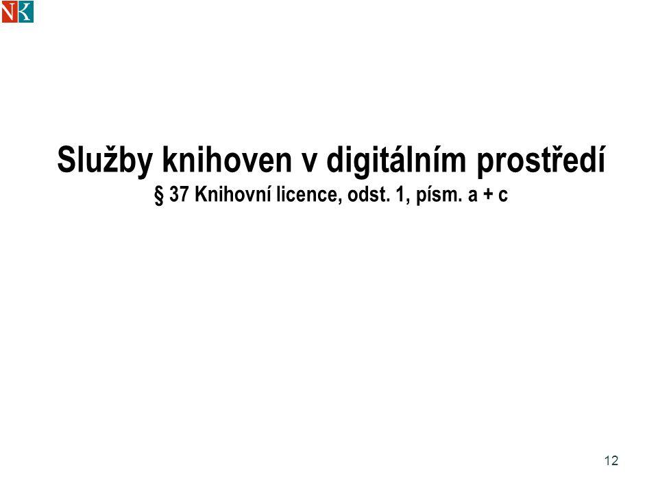 Služby knihoven v digitálním prostředí § 37 Knihovní licence, odst. 1, písm. a + c 12