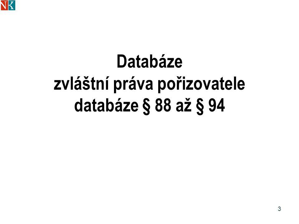 Databáze zvláštní práva pořizovatele databáze § 88 až § 94 3