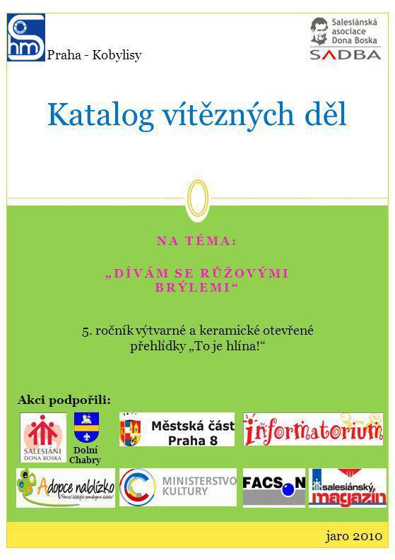 """NA TÉMA: """"DÍVÁM SE RŮŽOVÝMI BRÝLEMI Katalog vítězných děl jaro 2010 5."""