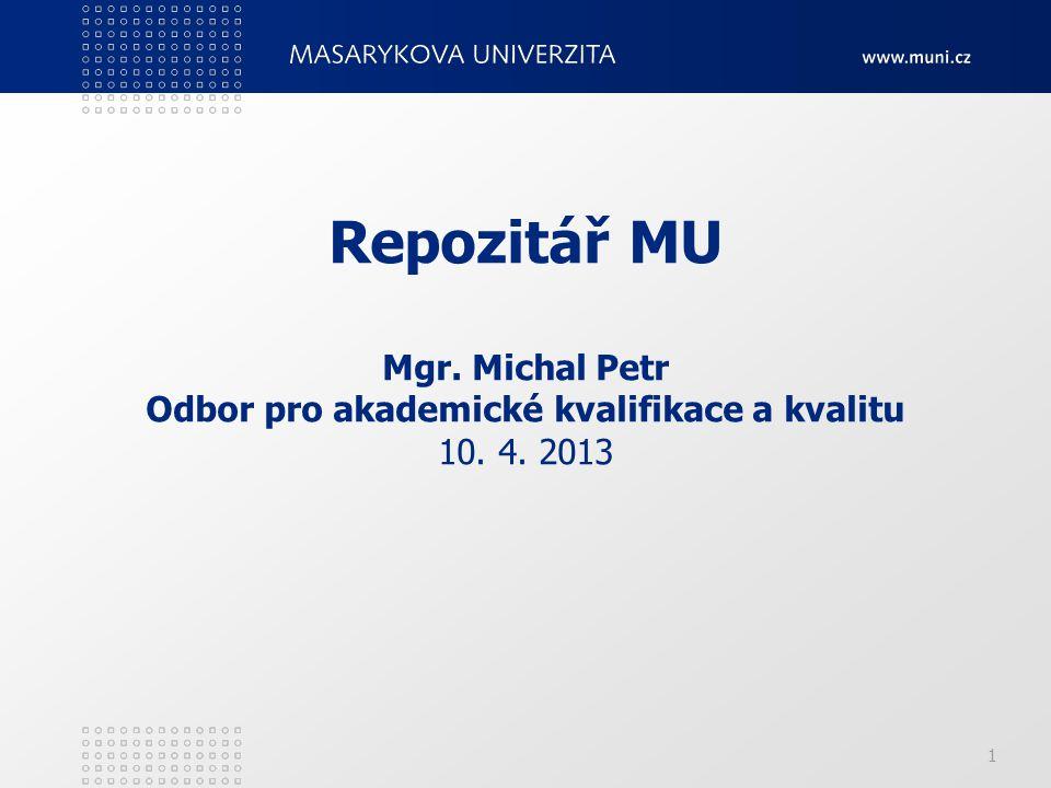 1 Repozitář MU Mgr. Michal Petr Odbor pro akademické kvalifikace a kvalitu 10. 4. 2013