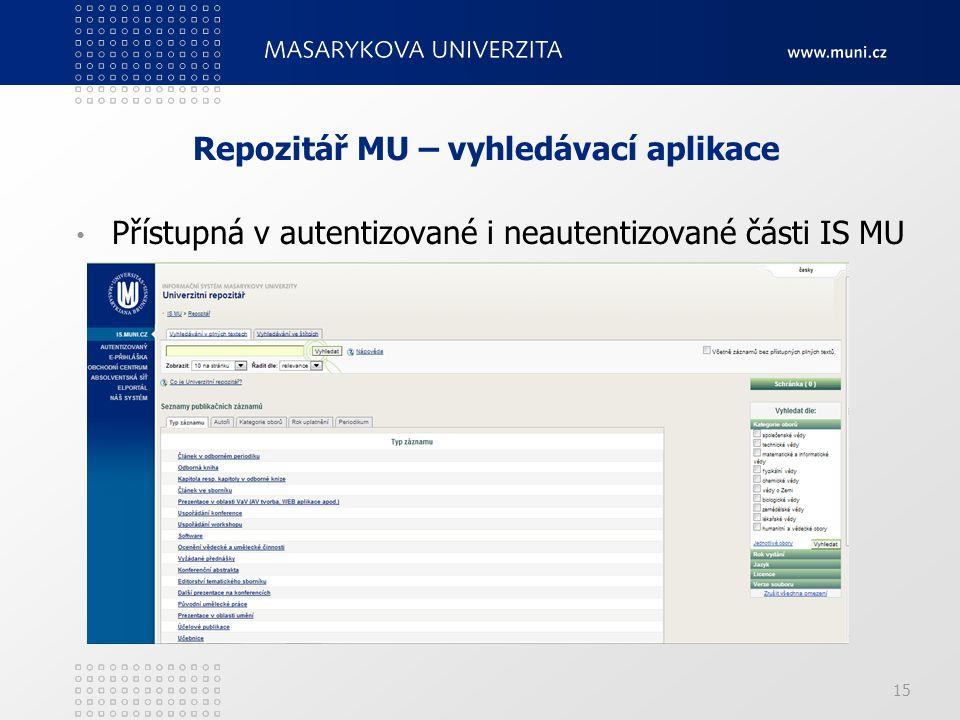 Repozitář MU – vyhledávací aplikace Přístupná v autentizované i neautentizované části IS MU 15