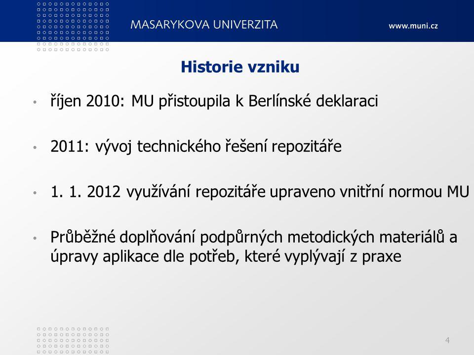 4 říjen 2010: MU přistoupila k Berlínské deklaraci 2011: vývoj technického řešení repozitáře 1. 1. 2012 využívání repozitáře upraveno vnitřní normou M