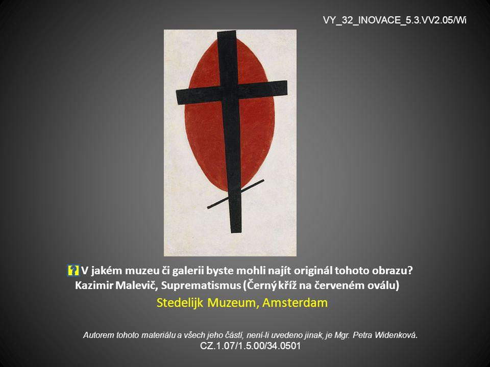 V jakém muzeu či galerii byste mohli najít originál tohoto obrazu? Kazimir Malevič, Suprematismus (Černý kříž na červeném oválu) Stedelijk Muzeum, Ams