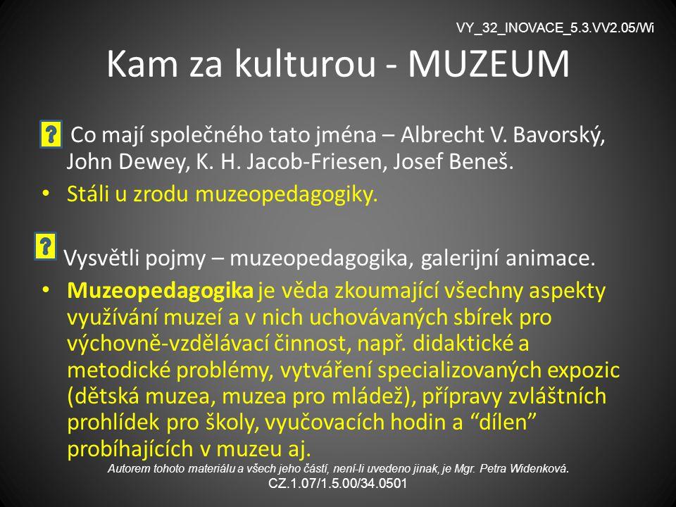 Kam za kulturou - MUZEUM Co mají společného tato jména – Albrecht V. Bavorský, John Dewey, K. H. Jacob-Friesen, Josef Beneš. Stáli u zrodu muzeopedago