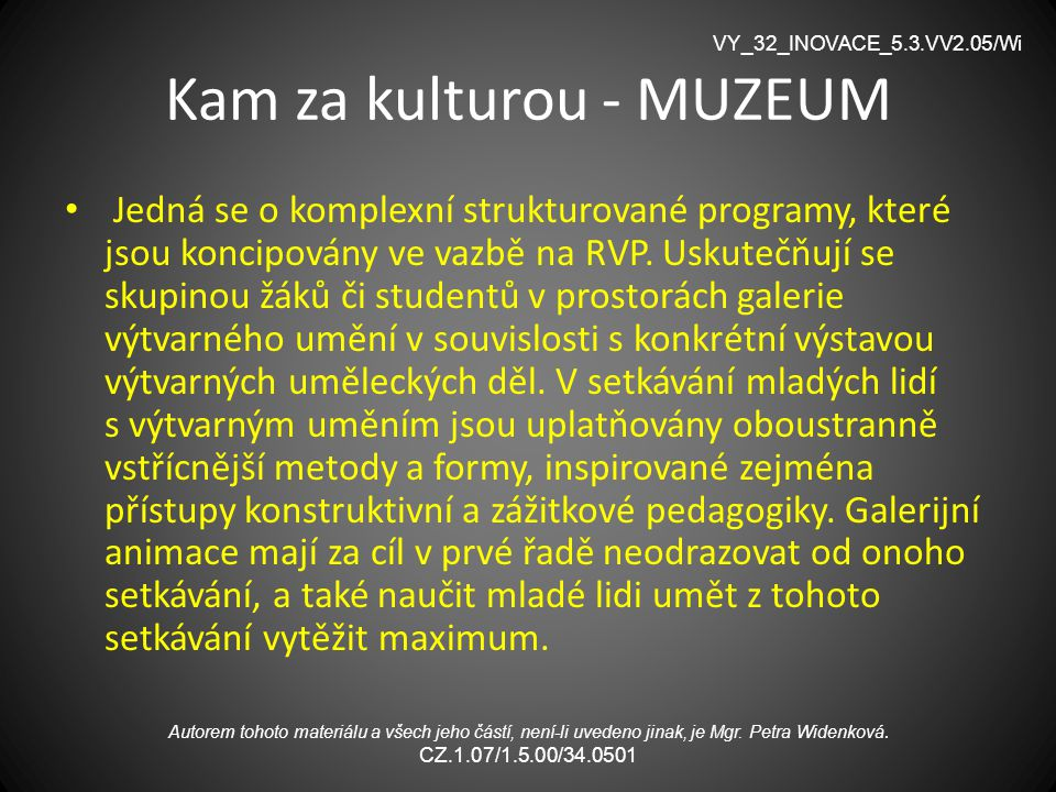 Kam za kulturou - MUZEUM Jedná se o komplexní strukturované programy, které jsou koncipovány ve vazbě na RVP. Uskutečňují se skupinou žáků či studentů