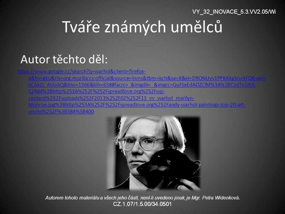 Tváře známých umělců Autor těchto děl: https://www.google.cz/search?q=warhol&client=firefox- a&hs=gku&rls=org.mozilla:cs:official&source=lnms&tbm=isch