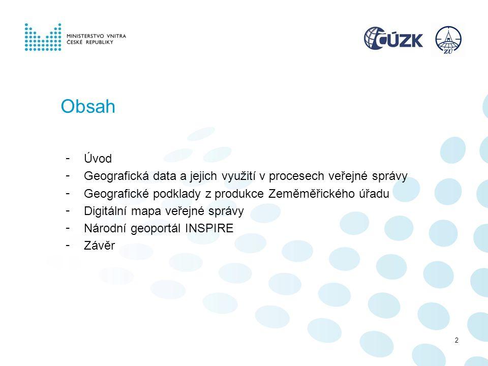 2 Obsah - Úvod - Geografická data a jejich využití v procesech veřejné správy - Geografické podklady z produkce Zeměměřického úřadu - Digitální mapa v