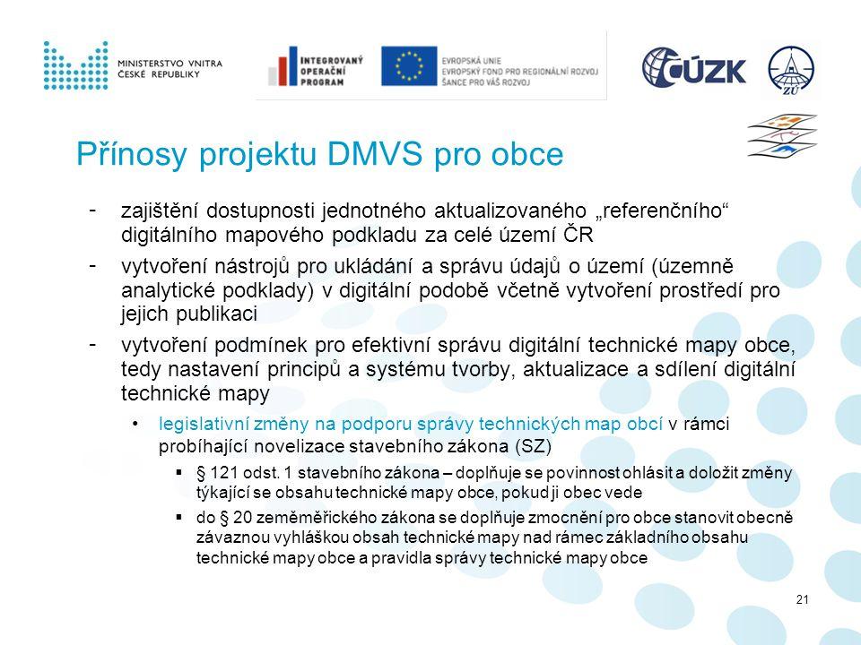 """21 Přínosy projektu DMVS pro obce - zajištění dostupnosti jednotného aktualizovaného """"referenčního"""" digitálního mapového podkladu za celé území ČR - v"""