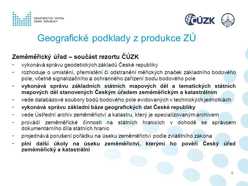 Geografické podklady z produkce ZÚ Zeměměřický úřad – součást rezortu ČÚZK - vykonává správu geodetických základů České republiky - rozhoduje o umístě