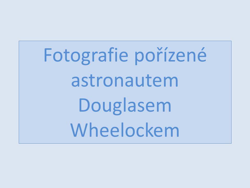 Fotografie pořízené astronautem Douglasem Wheelockem