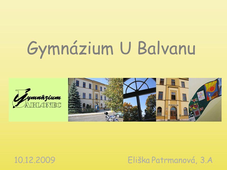 Gymnázium U Balvanu 10.12.2009Eliška Patrmanová, 3.A