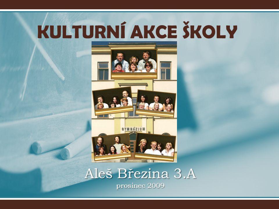 KULTURNÍ AKCE ŠKOLY Aleš Březina 3.A prosinec 2009