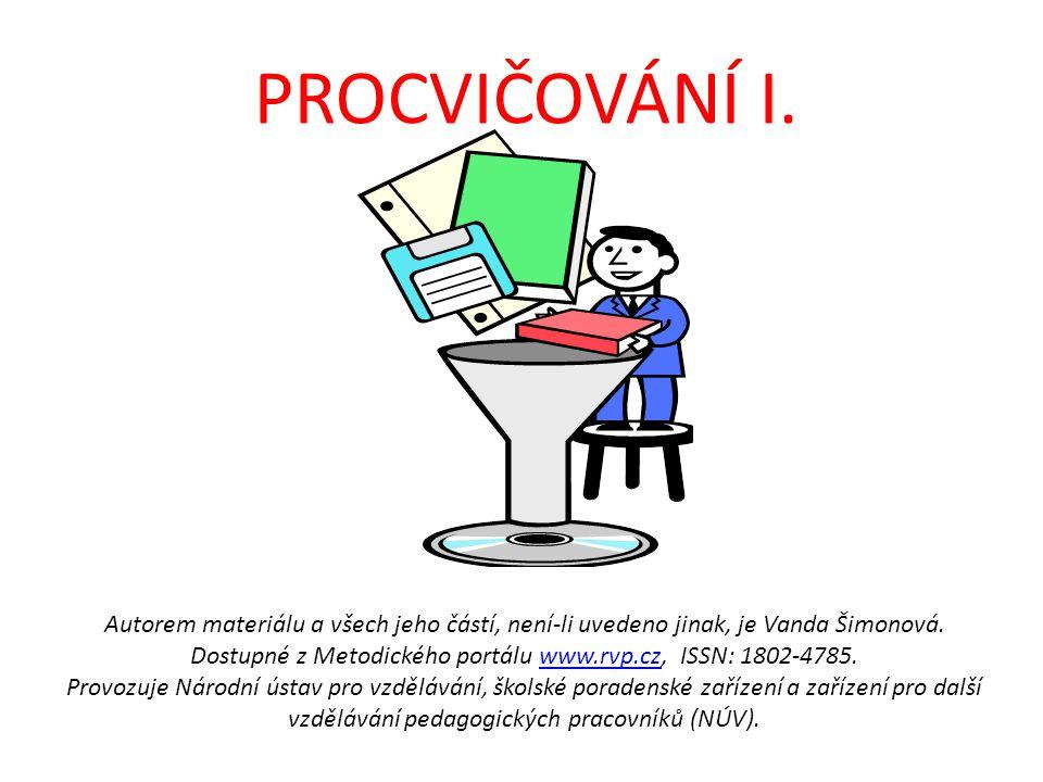 PROCVIČOVÁNÍ I. Autorem materiálu a všech jeho částí, není-li uvedeno jinak, je Vanda Šimonová. Dostupné z Metodického portálu www.rvp.cz, ISSN: 1802-