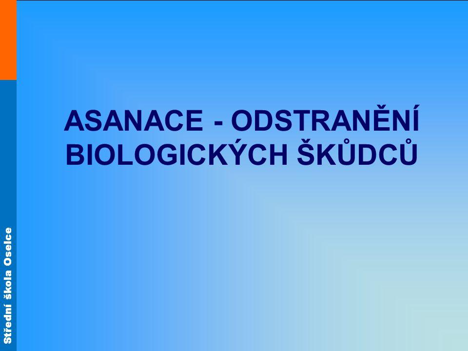 Střední škola Oselce ASANACE - ODSTRANĚNÍ BIOLOGICKÝCH ŠKŮDCŮ