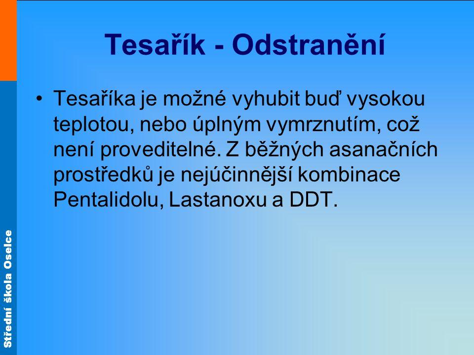 Střední škola Oselce Tesařík - Odstranění Tesaříka je možné vyhubit buď vysokou teplotou, nebo úplným vymrznutím, což není proveditelné. Z běžných asa