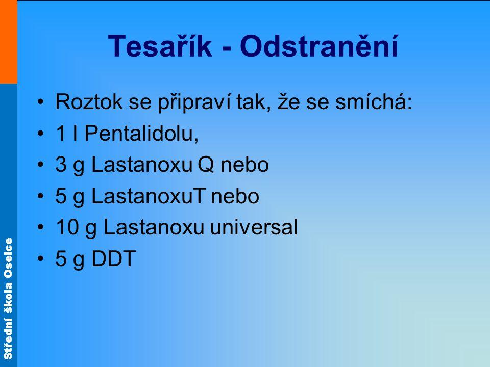 Střední škola Oselce Tesařík - Odstranění Roztok se připraví tak, že se smíchá: 1 l Pentalidolu, 3 g Lastanoxu Q nebo 5 g LastanoxuT nebo 10 g Lastano