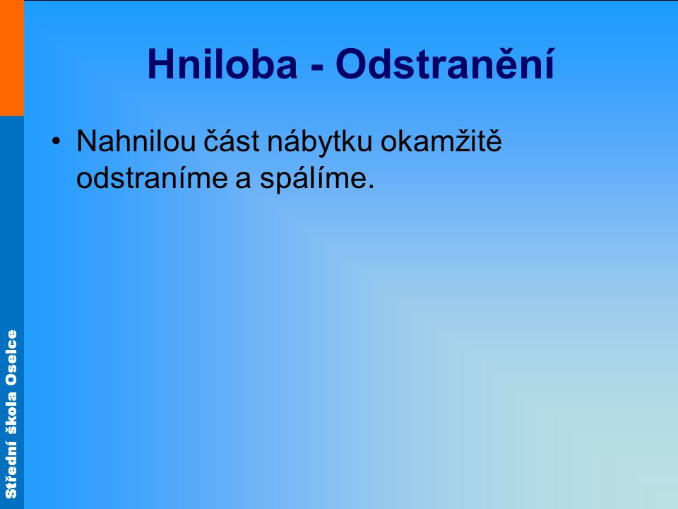 Střední škola Oselce Hniloba - Odstranění Nahnilou část nábytku okamžitě odstraníme a spálíme.