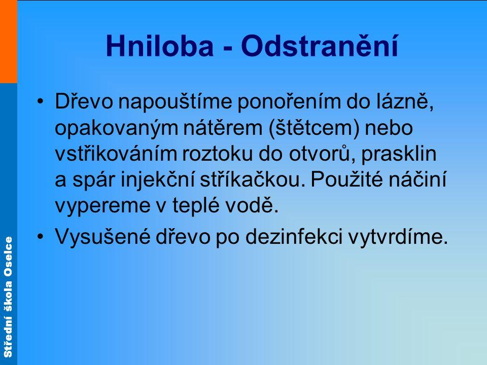 Střední škola Oselce Hniloba - Odstranění Dřevo napouštíme ponořením do lázně, opakovaným nátěrem (štětcem) nebo vstřikováním roztoku do otvorů, prask