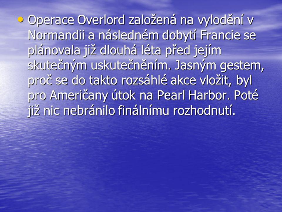 Operace Overlord založená na vylodění v Normandii a následném dobytí Francie se plánovala již dlouhá léta před jejím skutečným uskutečněním. Jasným ge