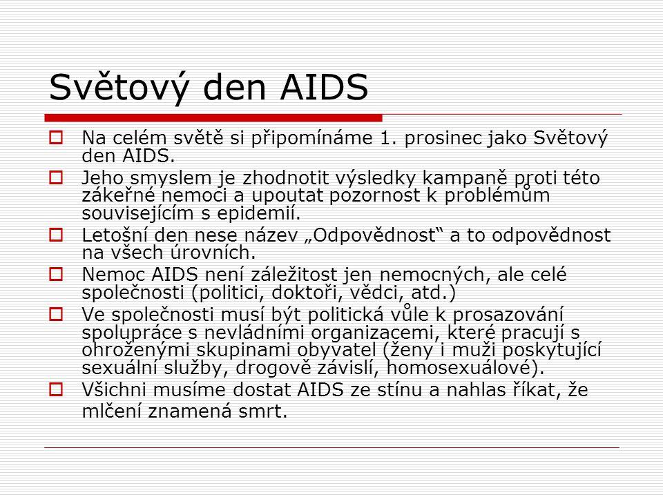 Světový den AIDS  Na celém světě si připomínáme 1. prosinec jako Světový den AIDS.  Jeho smyslem je zhodnotit výsledky kampaně proti této zákeřné ne
