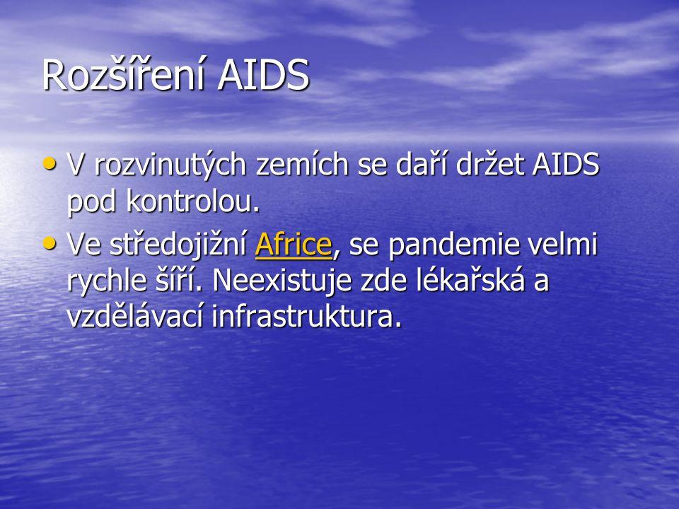 Rozšíření AIDS V rozvinutých zemích se daří držet AIDS pod kontrolou. V rozvinutých zemích se daří držet AIDS pod kontrolou. Ve středojižní Africe, se