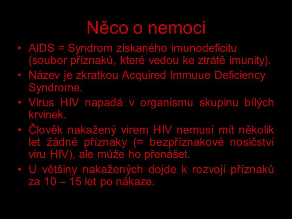 Něco o nemoci AIDS = Syndrom získaného imunodeficitu (soubor příznaků, které vedou ke ztrátě imunity). Název je zkratkou Acquired Immuue Deficiency Sy