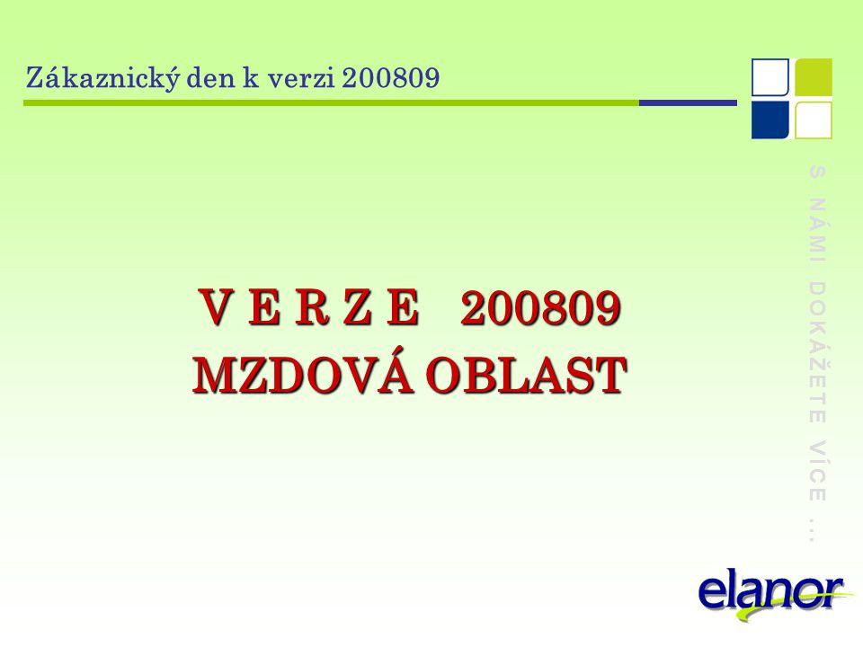 S NÁMI DOKÁŽETE VÍCE... Zákaznický den k verzi 200809 V E R Z E 200809 MZDOVÁ OBLAST