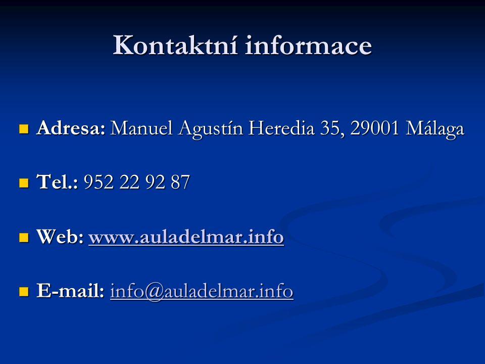 Kontaktní informace Adresa: Manuel Agustín Heredia 35, 29001 Málaga Adresa: Manuel Agustín Heredia 35, 29001 Málaga Tel.: 952 22 92 87 Tel.: 952 22 92 87 Web: www.auladelmar.info Web: www.auladelmar.infowww.auladelmar.info E-mail: info@auladelmar.info E-mail: info@auladelmar.infoinfo@auladelmar.info