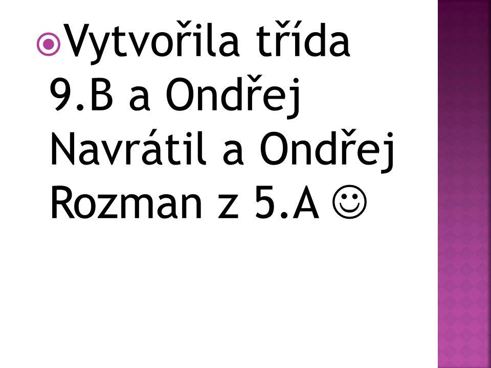  Vytvořila třída 9.B a Ondřej Navrátil a Ondřej Rozman z 5.A