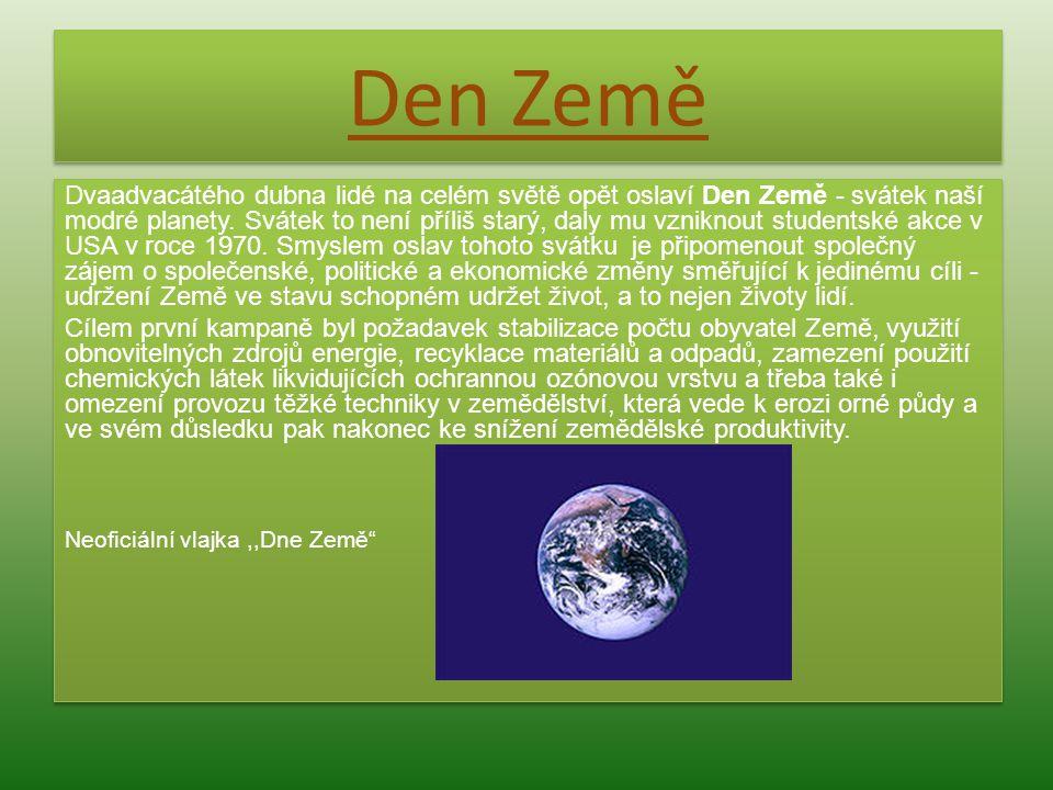 Den Země Dvaadvacátého dubna lidé na celém světě opět oslaví Den Země - svátek naší modré planety. Svátek to není příliš starý, daly mu vzniknout stud