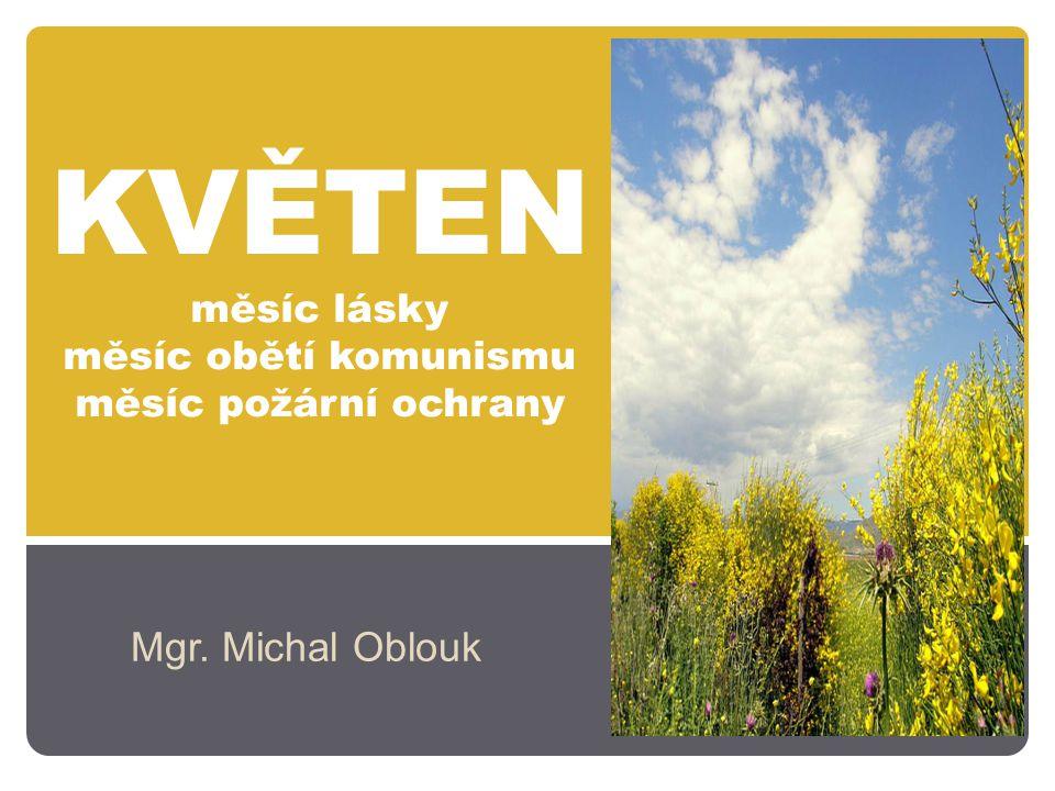 KVĚTEN měsíc lásky měsíc obětí komunismu měsíc požární ochrany Mgr. Michal Oblouk